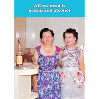 All We Need Is Gossip And Alcohol Funny Birthday Card