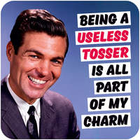 Being A Useless Tosser Rude Coaster