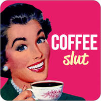 Coffee Slut Funny Coaster