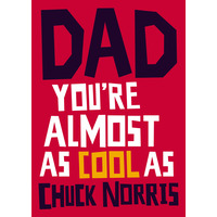 Dad, You're Almost As Cool As Chuck Norris Funny Birthday Card
