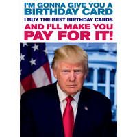 Donald Trump I'm Gonna Give You a Birthday Card Funny Card