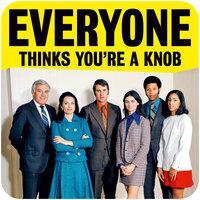 Everyone Thinks You're A Knob Funny Coaster
