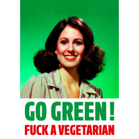 Go Green! Fuck A Vegetarian Rude Birthday Card