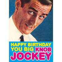 Happy Birthday You Big Knob Jockey Funny Birthday Card