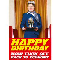 Happy Birthday. Now Fuck Off Back To Economy Rude Card