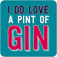I Do Love A Pint Of Gin Funny Coaster