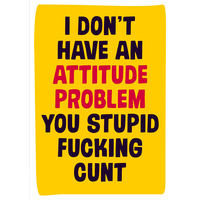 I Don't Have an Attitude Problem You Stupid Rude Birthday Card