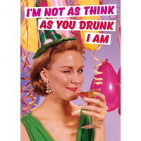 I'm Not As Think As You Drunk I Am Funny Birthday Card
