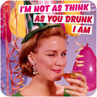 I'm Not As Think As Your Drunk I Am Funny Coaster