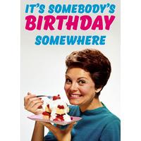 It's Somebody's Birthday Somewhere Funny Birthday Card