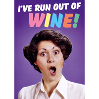 I've Ran Out Of Wine Funny Birthday Card