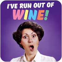 I've Run Out Of Wine! Funny Coaster