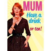Mum, Have A Drink Or Ten Funny Birthday Card