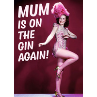Mum Is On The Gin Again Funny Greeting Card