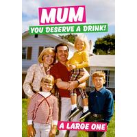 Mum You Deserve A Drink Fridge Magnet Funny