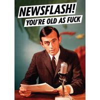 Newsflash! You're Old As Fuck Rude Birthday Card