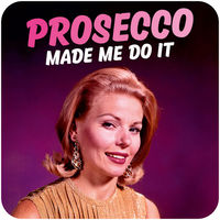 Prosecco Made Me Do It Funny Coaster