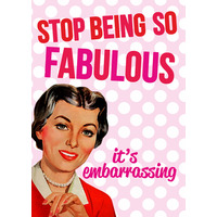 Stop Being So Fabulous Funny Birthday Card