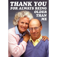 Thank You For Being Older Than Me Funny Birthday Card