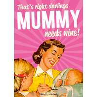 That's Right Darlings Mummy Needs Wine Funny Birthday Card