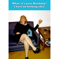 What, It's Your Birthday! Funny Birthday Card