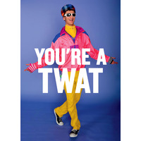 You're A Twat Rude Birthday Card