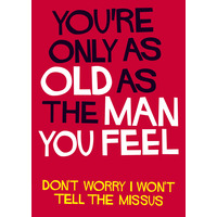 You're As Old As The Man You Feel Funny Birthday Card