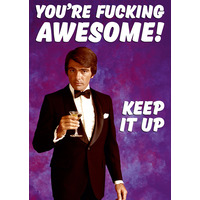 You're Fucking Awesome! Keep It Up Rude Birthday Card