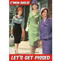 C'mon Girls! Let's Get Pissed! Funny Birthday Card