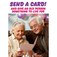Give an old person something to live for funny birthday card