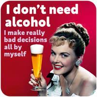 I Don't Need Alcohol Funny Coaster