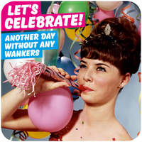 Let's Celebrate Another Day Without Wankers Rude Coaster