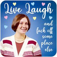 Live Laugh and Fuck Off Rude Coaster