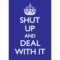 Shut Up And Deal With It Funny Greeting Card