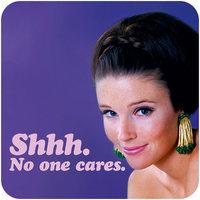 Shhh No One Cares Funny Coaster